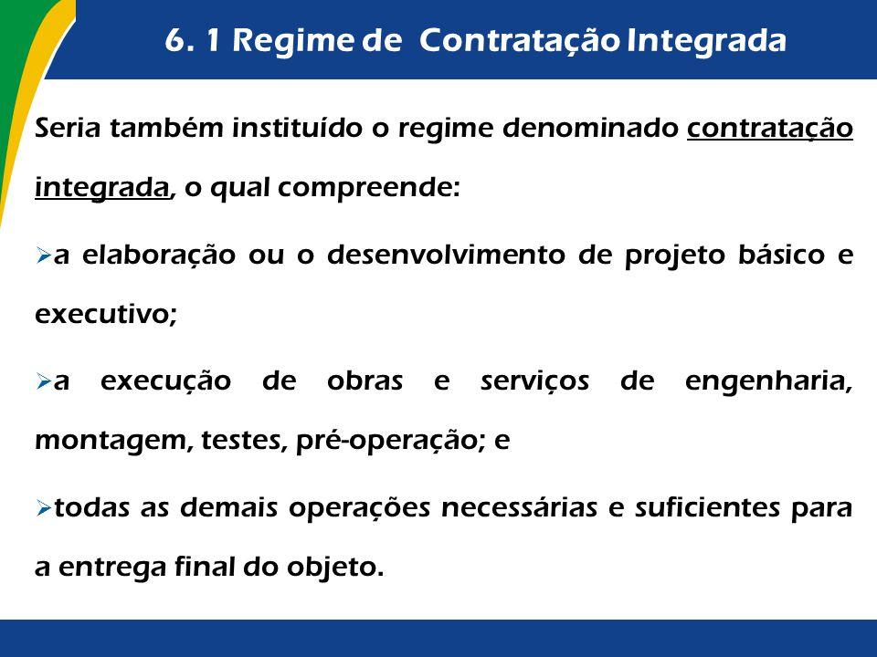 6. 1 Regime de Contratação Integrada Seria também instituído o regime denominado contratação integrada, o qual compreende: a elaboração ou o desenvolv