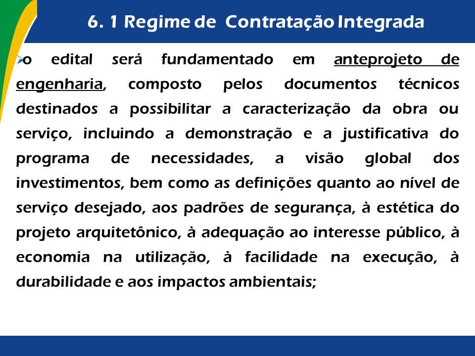 6. 1 Regime de Contratação Integrada o edital será fundamentado em anteprojeto de engenharia, composto pelos documentos técnicos destinados a possibil