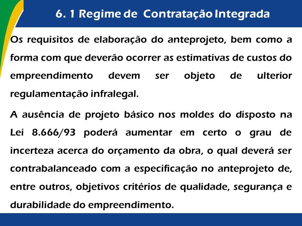 6. 1 Regime de Contratação Integrada Os requisitos de elaboração do anteprojeto, bem como a forma com que deverão ocorrer as estimativas de custos do