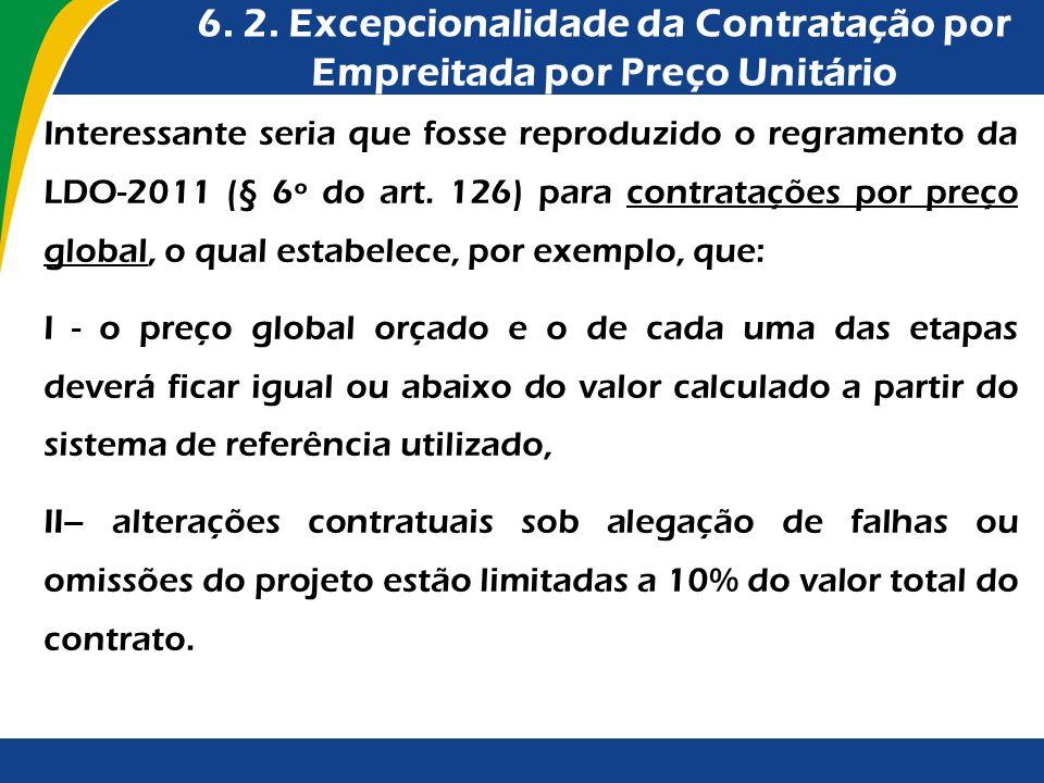 6. 2. Excepcionalidade da Contratação por Empreitada por Preço Unitário Interessante seria que fosse reproduzido o regramento da LDO-2011 (§ 6º do art
