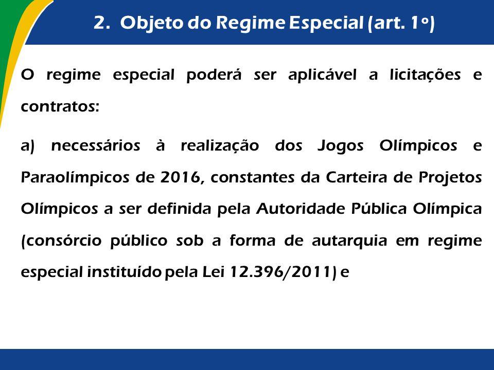 2. Objeto do Regime Especial (art. 1º) O regime especial poderá ser aplicável a licitações e contratos: a) necessários à realização dos Jogos Olímpico