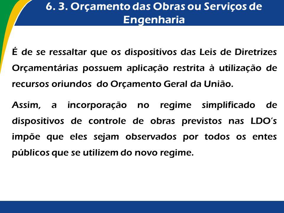 6. 3. Orçamento das Obras ou Serviços de Engenharia É de se ressaltar que os dispositivos das Leis de Diretrizes Orçamentárias possuem aplicação restr