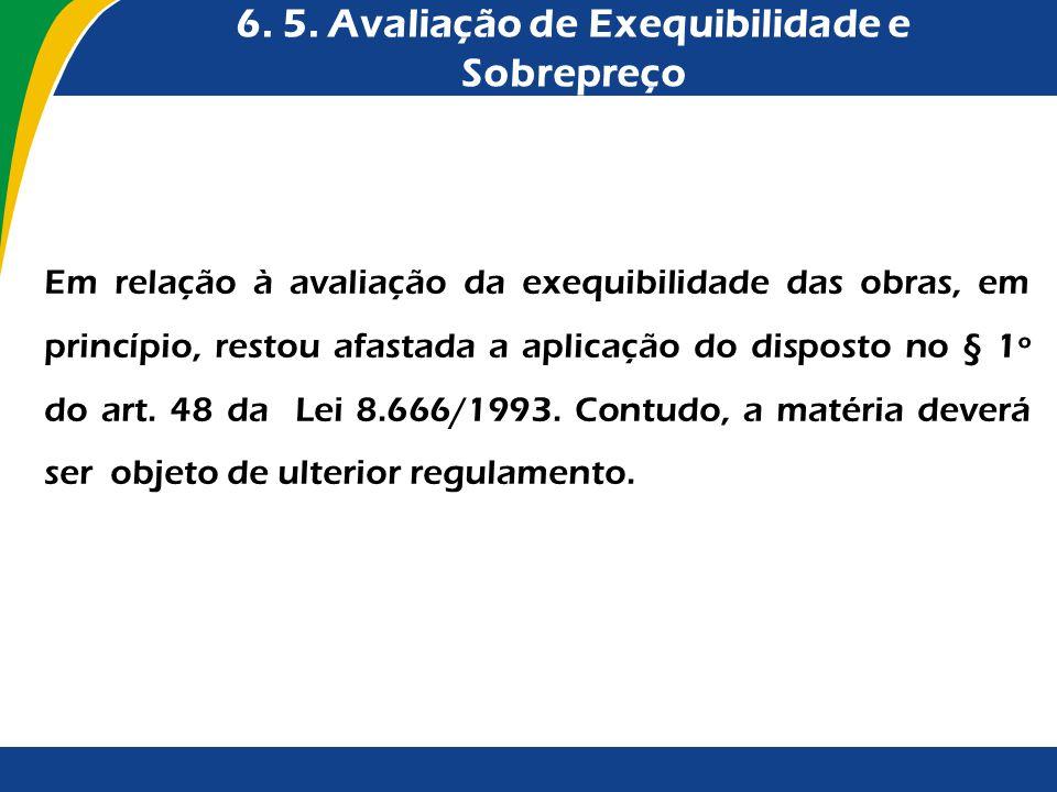 6. 5. Avaliação de Exequibilidade e Sobrepreço Em relação à avaliação da exequibilidade das obras, em princípio, restou afastada a aplicação do dispos