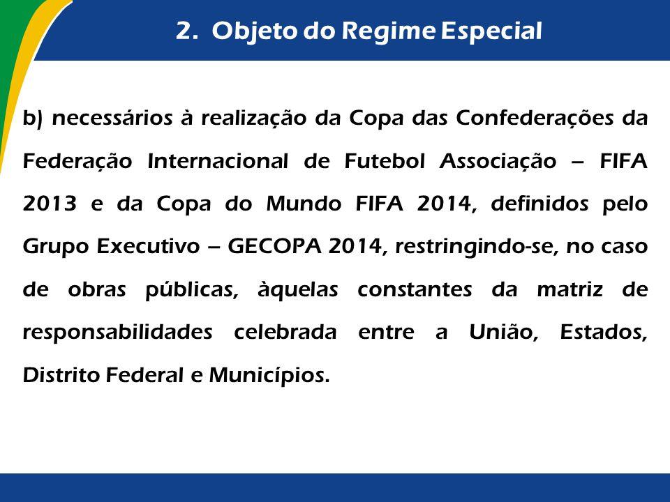 2. Objeto do Regime Especial b) necessários à realização da Copa das Confederações da Federação Internacional de Futebol Associação – FIFA 2013 e da C