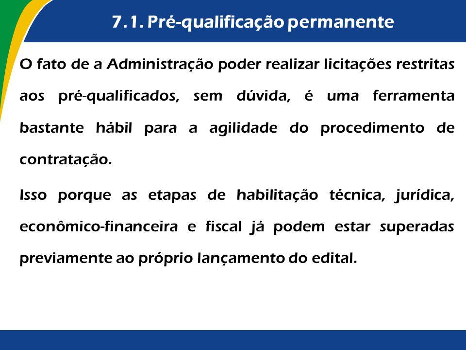 7.1. Pré-qualificação permanente O fato de a Administração poder realizar licitações restritas aos pré-qualificados, sem dúvida, é uma ferramenta bast