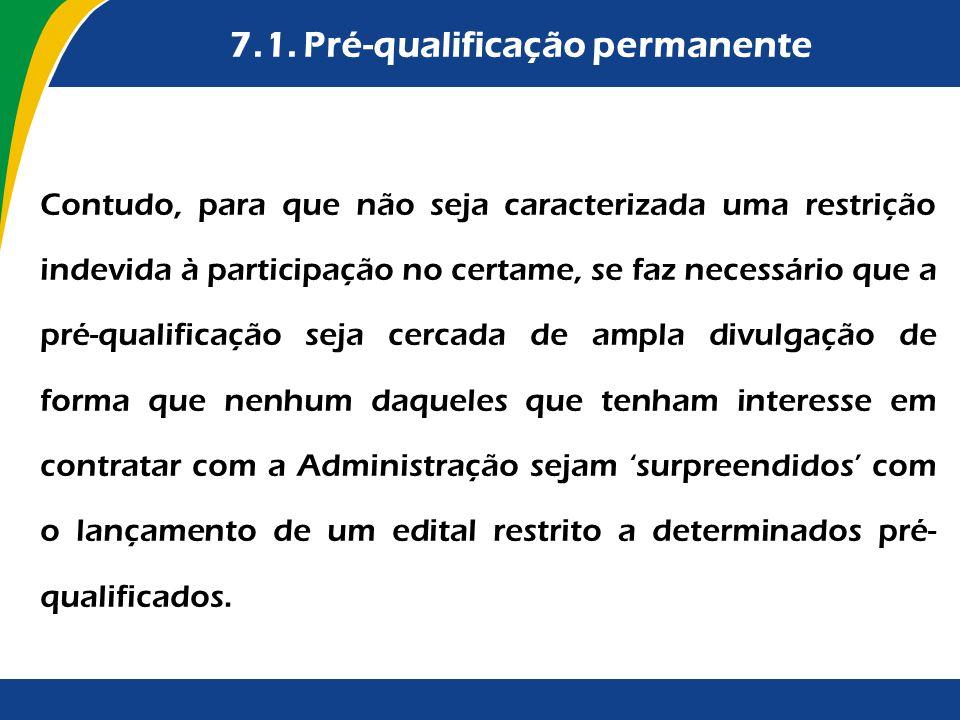 7.1. Pré-qualificação permanente Contudo, para que não seja caracterizada uma restrição indevida à participação no certame, se faz necessário que a pr