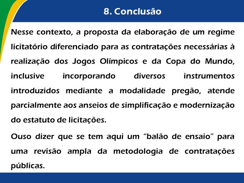 8. Conclusão Nesse contexto, a proposta da elaboração de um regime licitatório diferenciado para as contratações necessárias à realização dos Jogos Ol