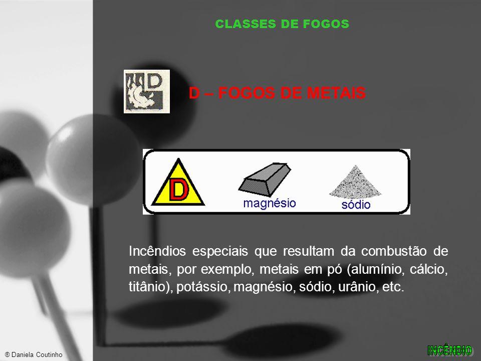 CLASSES DE FOGOS Incêndios especiais que resultam da combustão de metais, por exemplo, metais em pó (alumínio, cálcio, titânio), potássio, magnésio, sódio, urânio, etc.