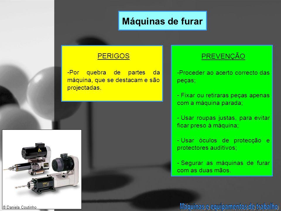 Máquinas de furar PERIGOS -Por quebra de partes da máquina, que se destacam e são projectadas.