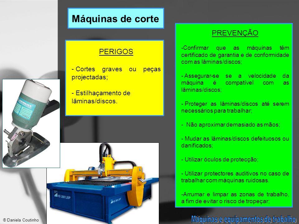 Máquinas de corte PERIGOS - Cortes graves ou peças projectadas; - Estilhaçamento de lâminas/discos.