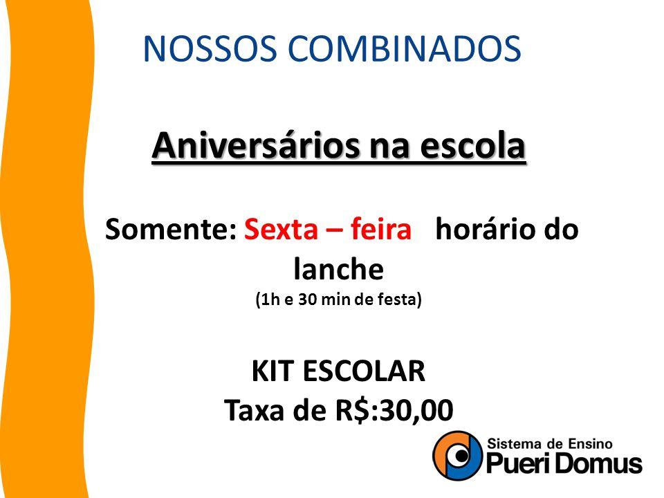 Aniversários na escola Somente: Sexta – feira horário do lanche (1h e 30 min de festa) KIT ESCOLAR Taxa de R$:30,00