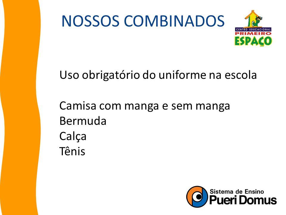 Uso obrigatório do uniforme na escola Camisa com manga e sem manga Bermuda Calça Tênis NOSSOS COMBINADOS