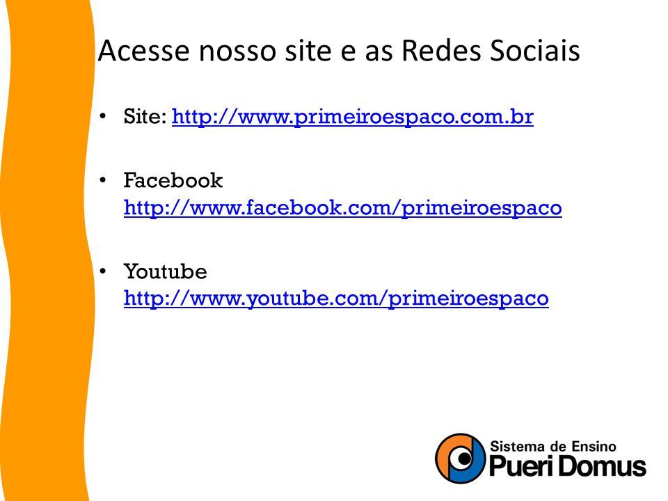 Acesse nosso site e as Redes Sociais Site: http://www.primeiroespaco.com.brhttp://www.primeiroespaco.com.br Facebook http://www.facebook.com/primeiroespaco http://www.facebook.com/primeiroespaco Youtube http://www.youtube.com/primeiroespaco http://www.youtube.com/primeiroespaco