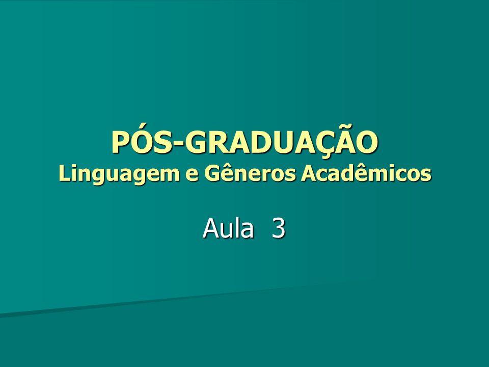 PÓS-GRADUAÇÃO Linguagem e Gêneros Acadêmicos Aula 3
