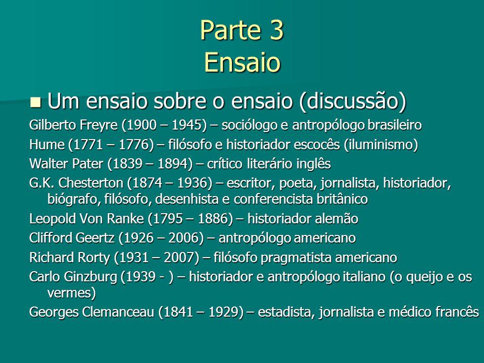 Parte 3 Ensaio Um ensaio sobre o ensaio (discussão) Um ensaio sobre o ensaio (discussão) Gilberto Freyre (1900 – 1945) – sociólogo e antropólogo brasi