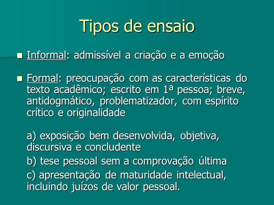 Tipos de ensaio Informal: admissível a criação e a emoção Informal: admissível a criação e a emoção Formal: preocupação com as características do text