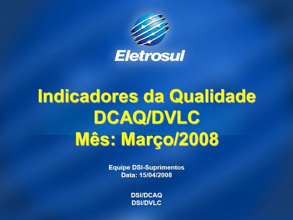 Equipe DSI-Suprimentos Data: 15/04/2008 DSI/DCAQ DSI/DVLC Indicadores da Qualidade DCAQ/DVLC Mês: Março/2008