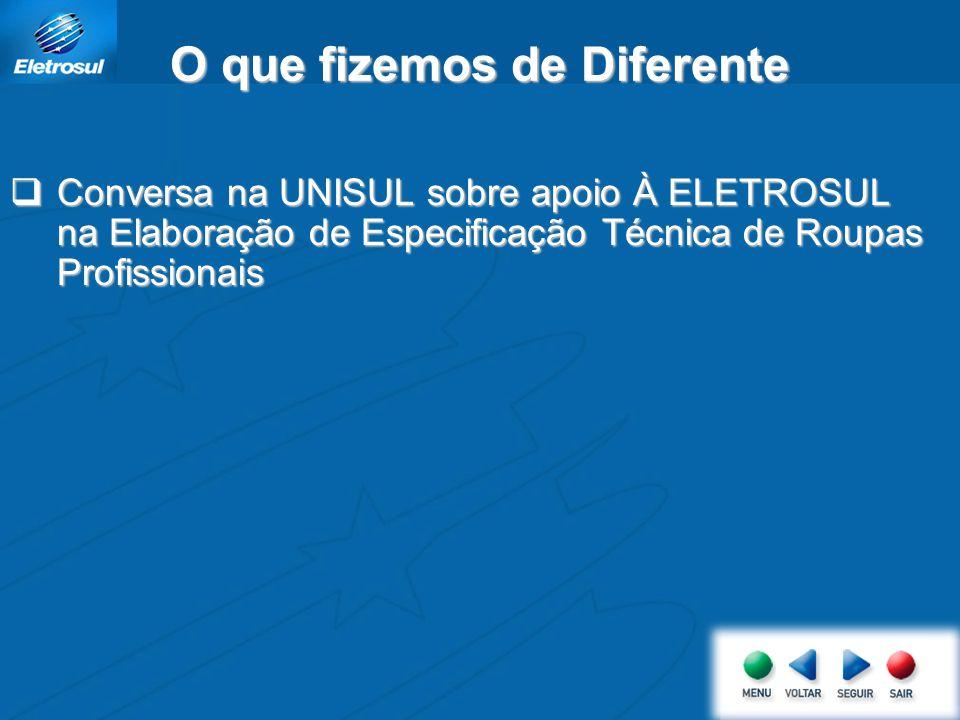 O que fizemos de Diferente Conversa na UNISUL sobre apoio À ELETROSUL na Elaboração de Especificação Técnica de Roupas Profissionais Conversa na UNISU