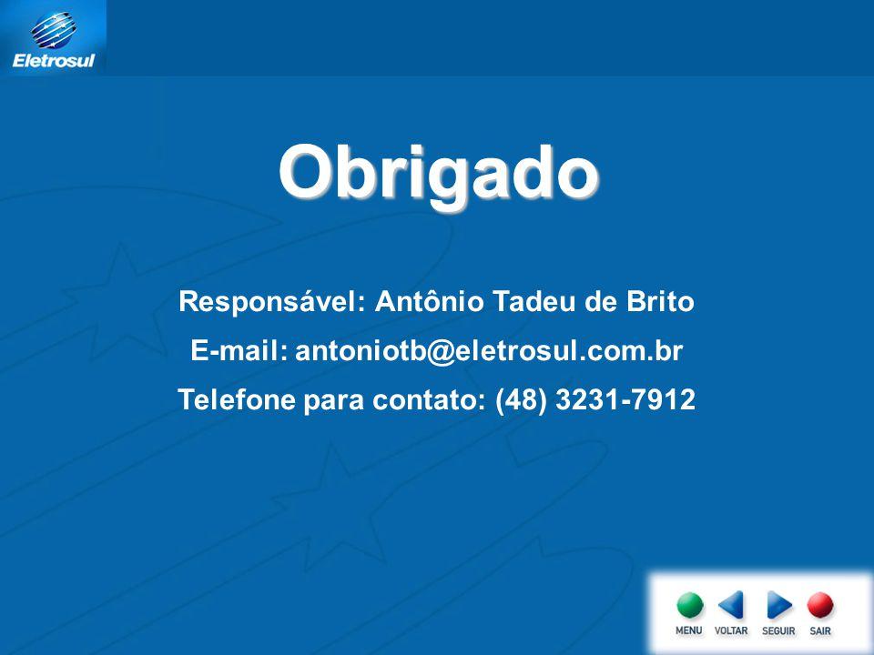 Responsável: Antônio Tadeu de Brito E-mail: antoniotb@eletrosul.com.br Telefone para contato: (48) 3231-7912 Obrigado
