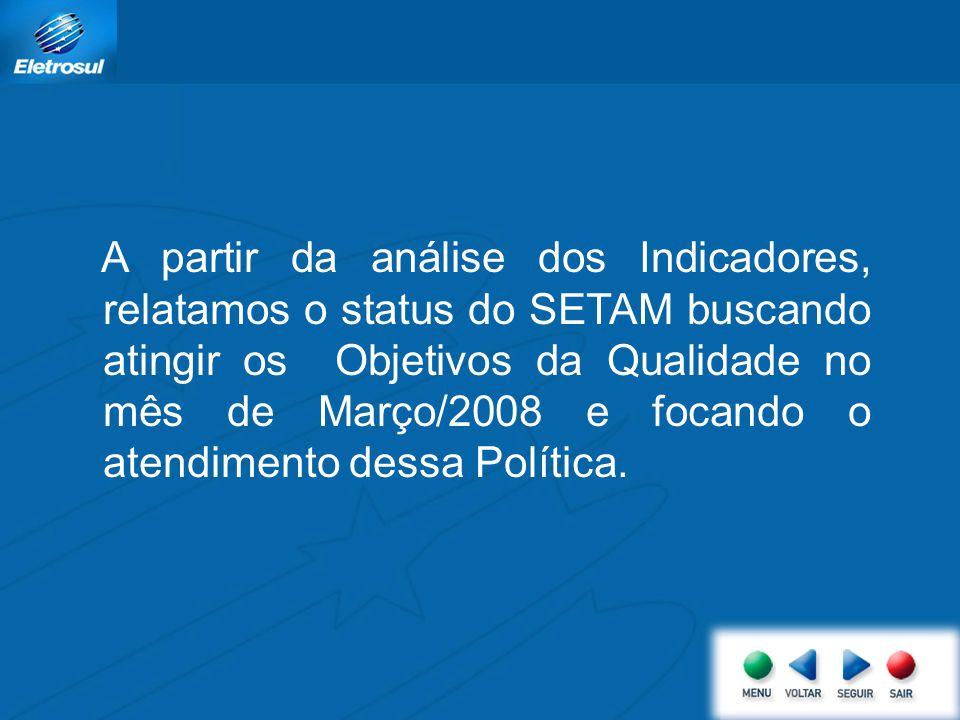 A partir da análise dos Indicadores, relatamos o status do SETAM buscando atingir os Objetivos da Qualidade no mês de Março/2008 e focando o atendimen