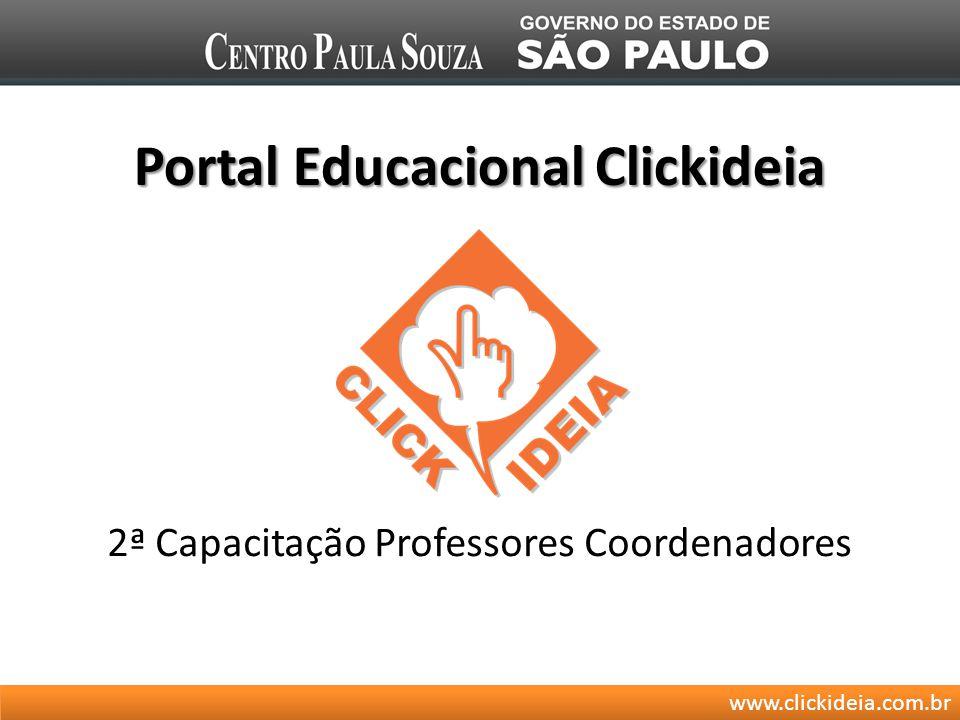 www.clickideia.com.br Portal Educacional Clickideia 2ª Capacitação Professores Coordenadores