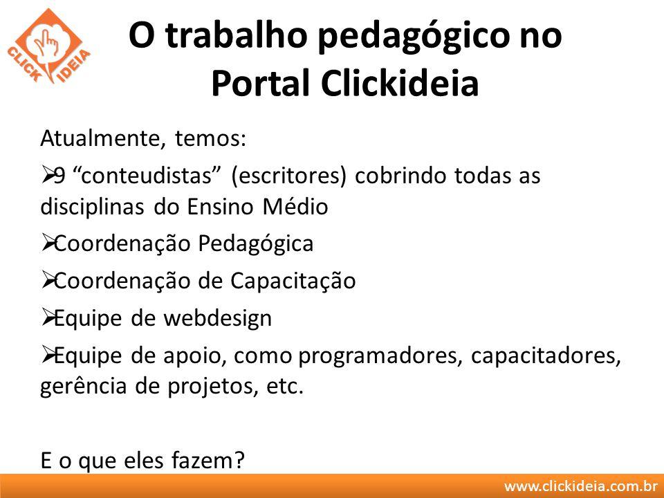 www.clickideia.com.br O trabalho pedagógico no Portal Clickideia Atualmente, temos: 9 conteudistas (escritores) cobrindo todas as disciplinas do Ensin
