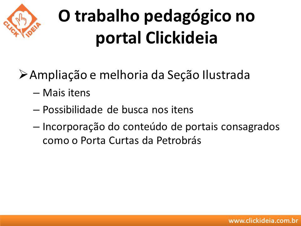 www.clickideia.com.br O trabalho pedagógico no portal Clickideia Ampliação e melhoria da Seção Ilustrada – Mais itens – Possibilidade de busca nos ite
