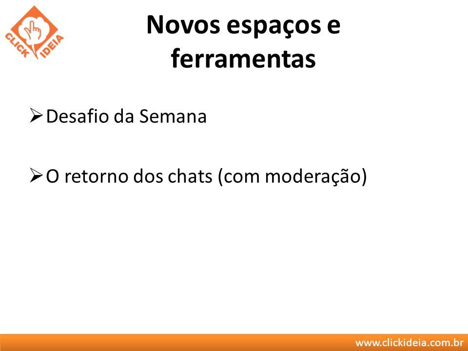 www.clickideia.com.br Novos espaços e ferramentas Desafio da Semana O retorno dos chats (com moderação)