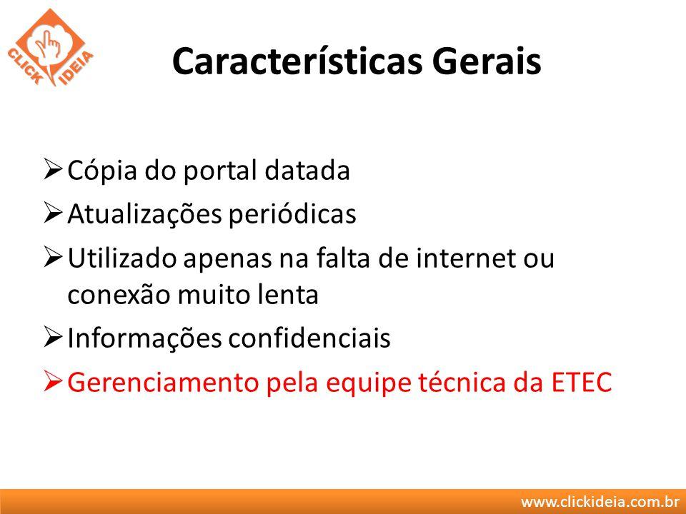www.clickideia.com.br Características Gerais Cópia do portal datada Atualizações periódicas Utilizado apenas na falta de internet ou conexão muito len