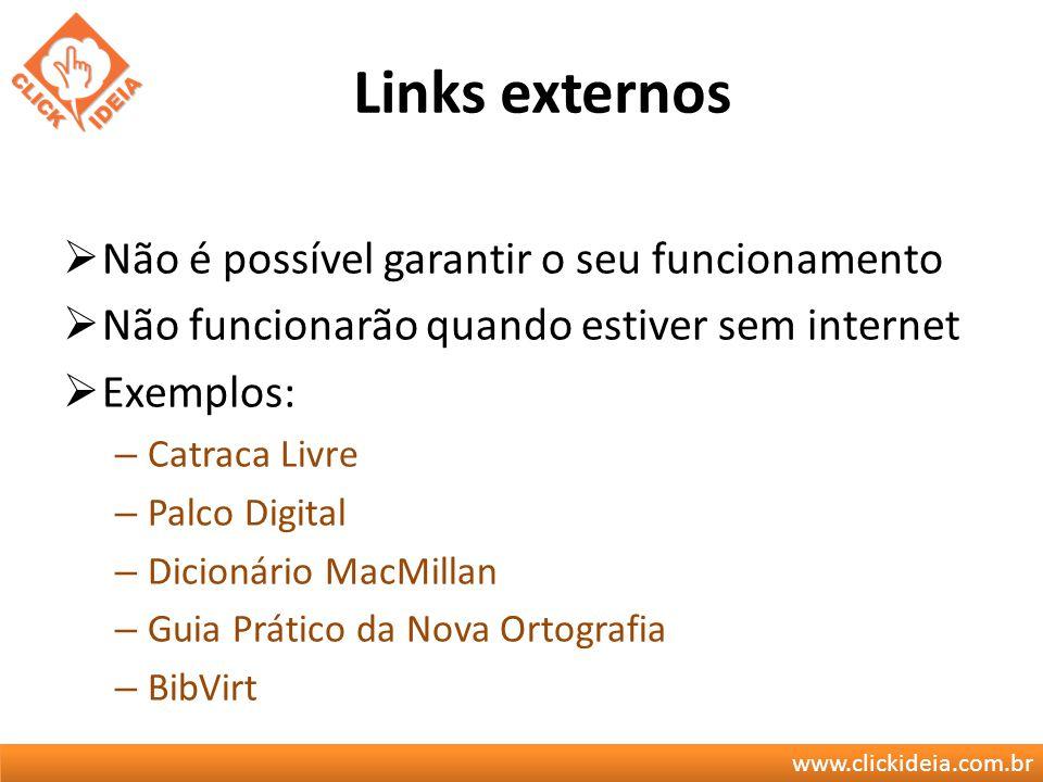 www.clickideia.com.br Links externos Não é possível garantir o seu funcionamento Não funcionarão quando estiver sem internet Exemplos: – Catraca Livre