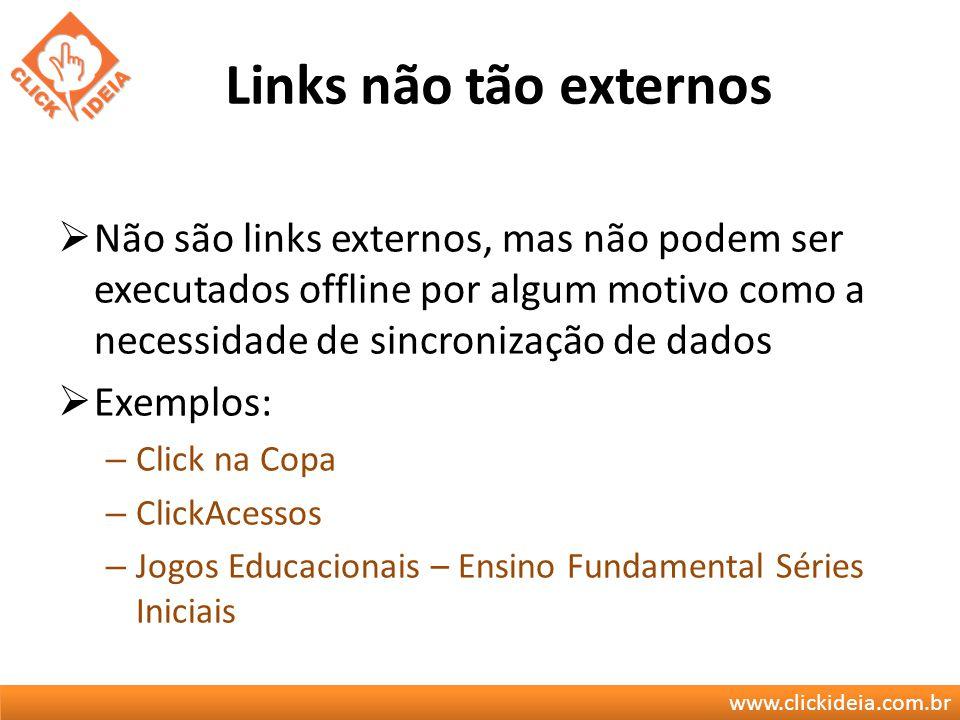 www.clickideia.com.br Links não tão externos Não são links externos, mas não podem ser executados offline por algum motivo como a necessidade de sincr