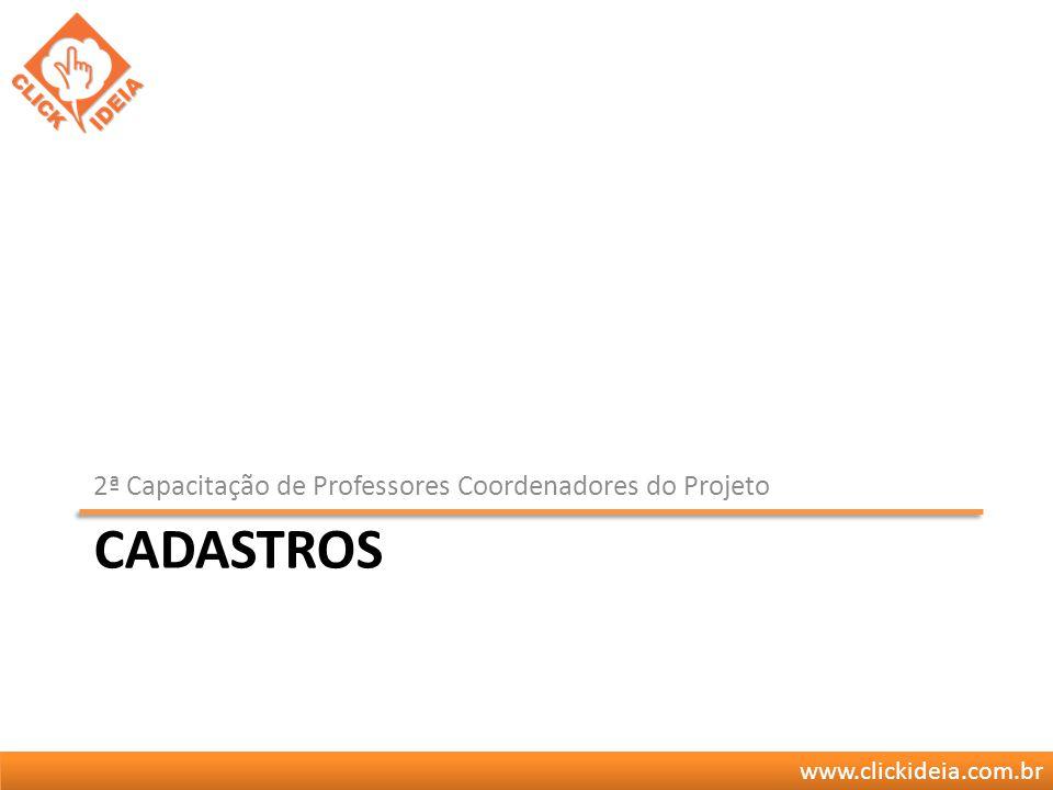 www.clickideia.com.br CADASTROS 2ª Capacitação de Professores Coordenadores do Projeto
