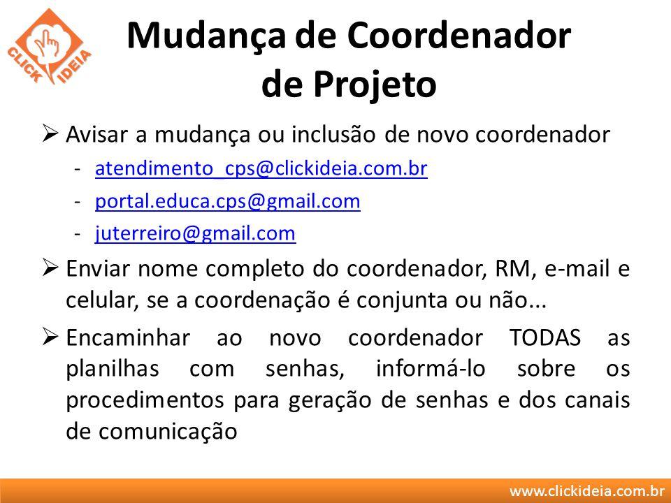 www.clickideia.com.br Mudança de Coordenador de Projeto Avisar a mudança ou inclusão de novo coordenador -atendimento_cps@clickideia.com.bratendimento