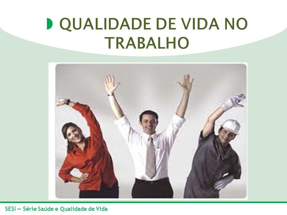 SESI Série Saúde e Qualidade de Vida QUALIDADE DE VIDA NO TRABALHO