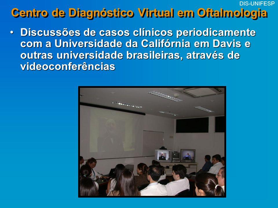 DIS-UNIFESP Centro de Diagnóstico Virtual em Oftalmologia Discussões de casos clínicos periodicamente com a Universidade da Califórnia em Davis e outr