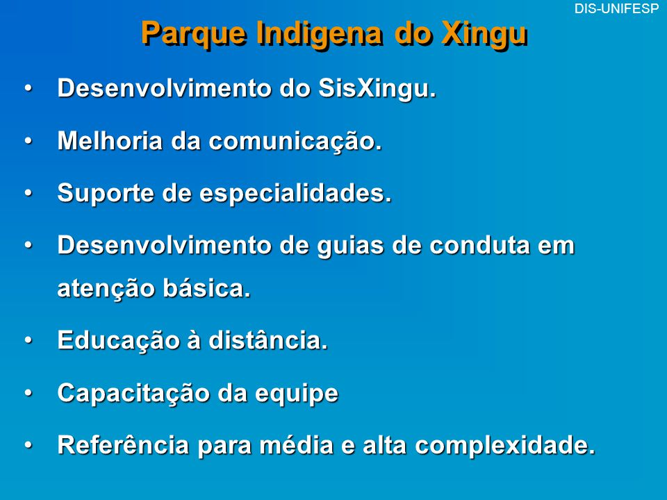 DIS-UNIFESP Parque Indigena do Xingu Desenvolvimento do SisXingu.Desenvolvimento do SisXingu. Melhoria da comunicação.Melhoria da comunicação. Suporte