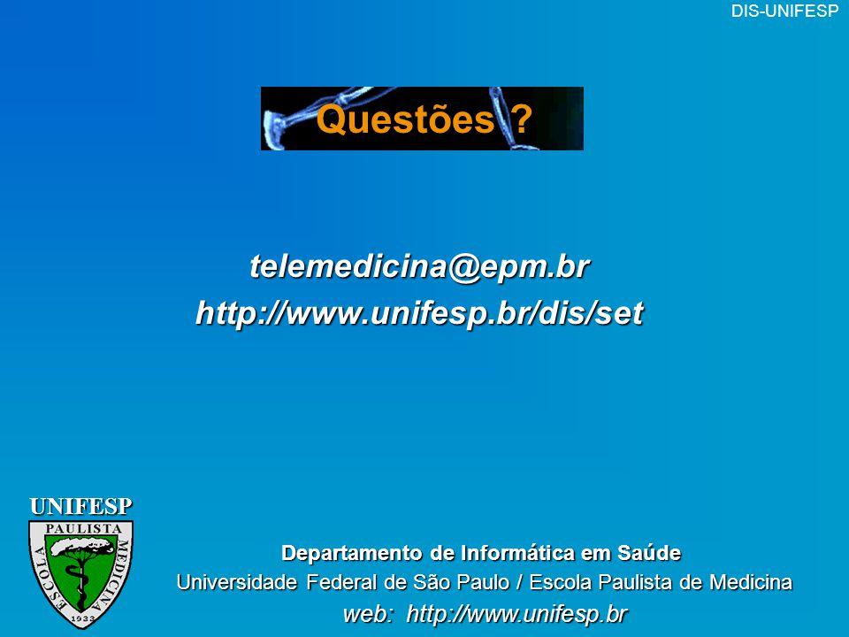 DIS-UNIFESP Questões ?UNIFESPtelemedicina@epm.brhttp://www.unifesp.br/dis/set Departamento de Informática em Saúde Universidade Federal de São Paulo /