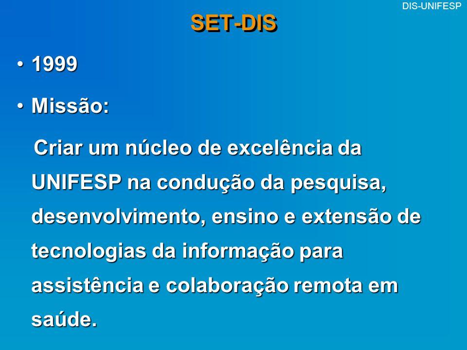 DIS-UNIFESP SET-DIS 19991999 Missão:Missão: Criar um núcleo de excelência da UNIFESP na condução da pesquisa, desenvolvimento, ensino e extensão de te