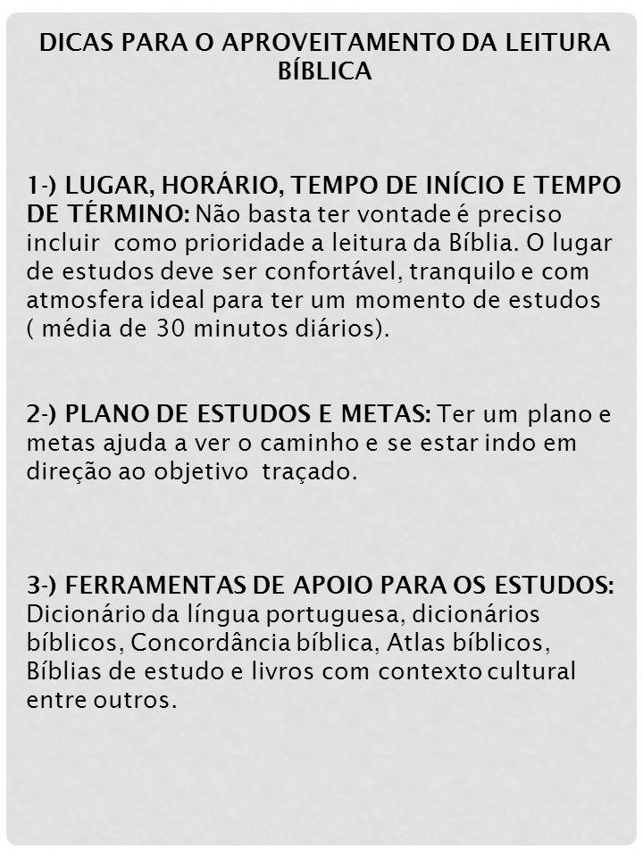 DICAS PARA O APROVEITAMENTO DA LEITURA BÍBLICA 1-) LUGAR, HORÁRIO, TEMPO DE INÍCIO E TEMPO DE TÉRMINO: Não basta ter vontade é preciso incluir como prioridade a leitura da Bíblia.