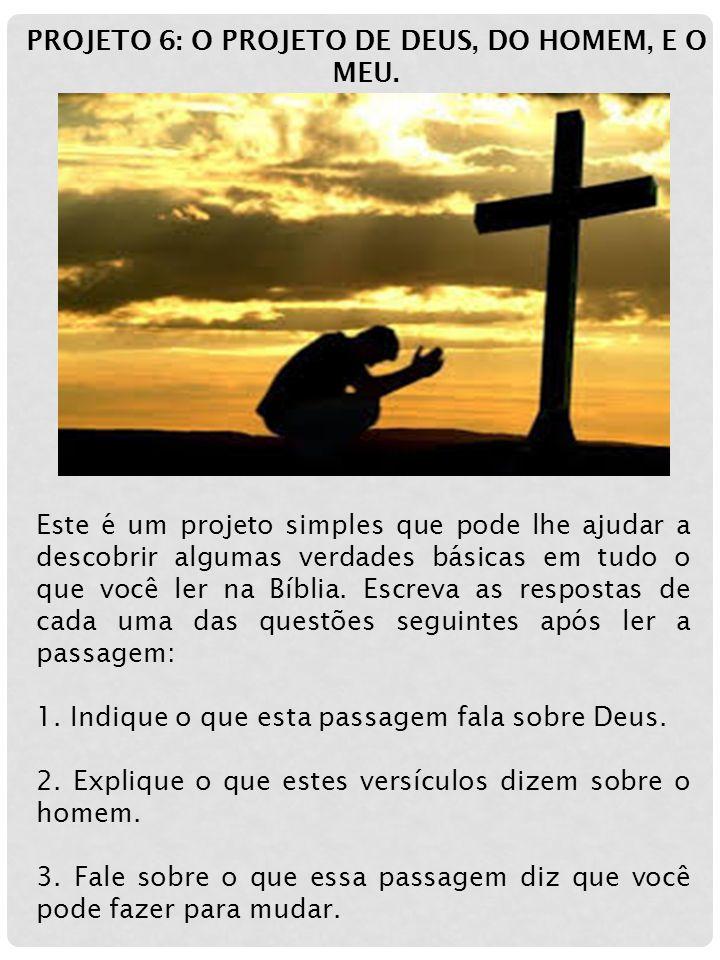 Este é um projeto simples que pode lhe ajudar a descobrir algumas verdades básicas em tudo o que você ler na Bíblia. Escreva as respostas de cada uma