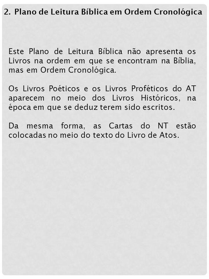 2.Plano de Leitura Bíblica em Ordem Cronológica Este Plano de Leitura Bíblica não apresenta os Livros na ordem em que se encontram na Bíblia, mas em Ordem Cronológica.