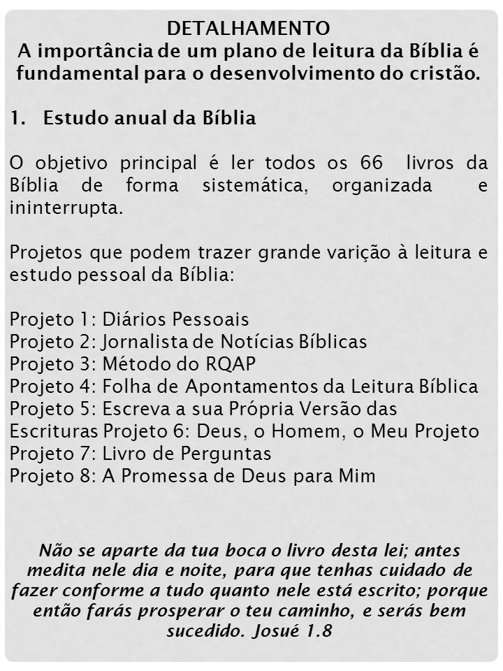 DETALHAMENTO A importância de um plano de leitura da Bíblia é fundamental para o desenvolvimento do cristão. 1.Estudo anual da Bíblia O objetivo princ