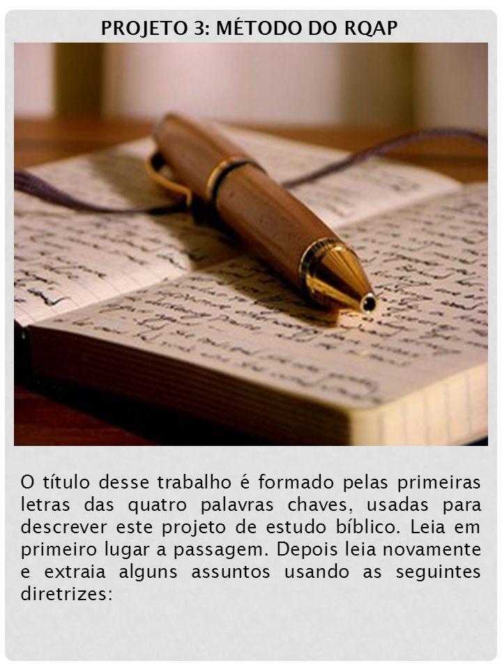 PROJETO 3: MÉTODO DO RQAP O título desse trabalho é formado pelas primeiras letras das quatro palavras chaves, usadas para descrever este projeto de estudo bíblico.