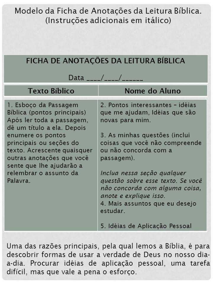 Modelo da Ficha de Anotações da Leitura Bíblica. (Instruções adicionais em itálico) Texto BíblicoNome do Aluno 1. Esboço da Passagem Bíblica (pontos p