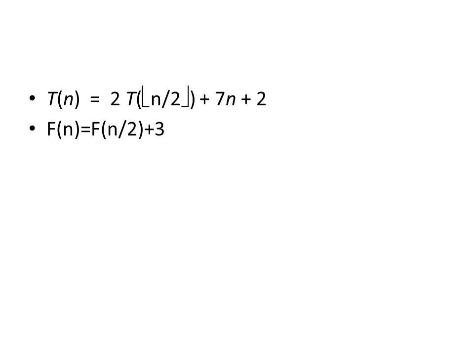 T(n) = 2 T( n/2 ) + 7n + 2 F(n)=F(n/2)+3