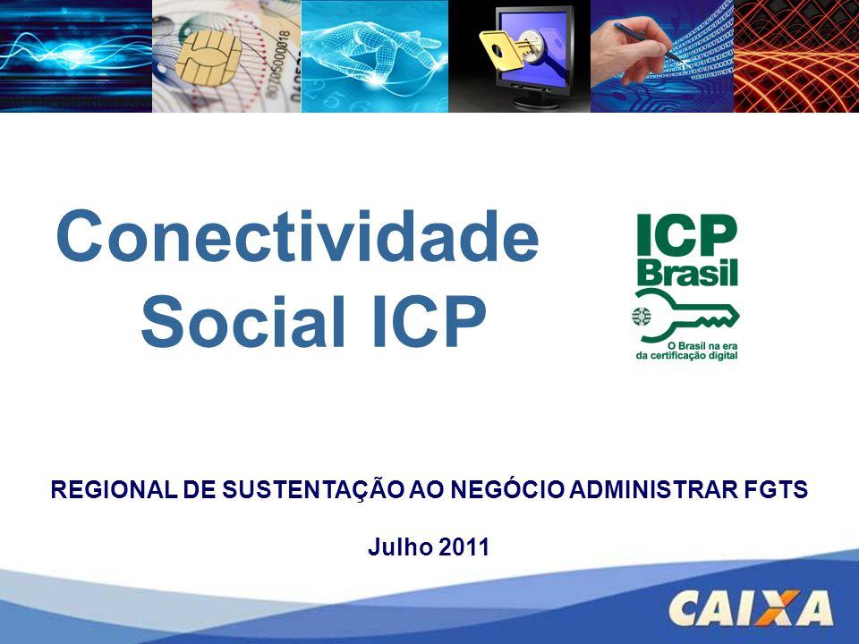 Conectividade Social ICP REGIONAL DE SUSTENTAÇÃO AO NEGÓCIO ADMINISTRAR FGTS Julho 2011
