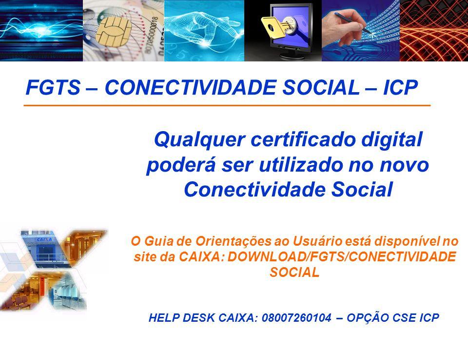 Qualquer certificado digital poderá ser utilizado no novo Conectividade Social FGTS – CONECTIVIDADE SOCIAL – ICP O Guia de Orientações ao Usuário está
