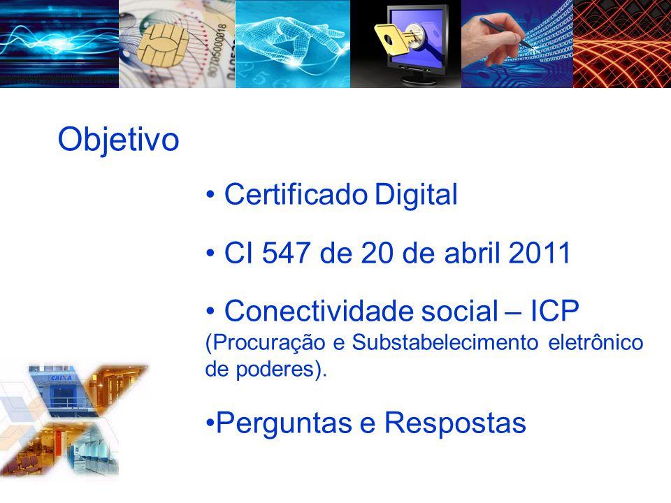 Certificado Digital CI 547 de 20 de abril 2011 Conectividade social – ICP (Procuração e Substabelecimento eletrônico de poderes). Perguntas e Resposta