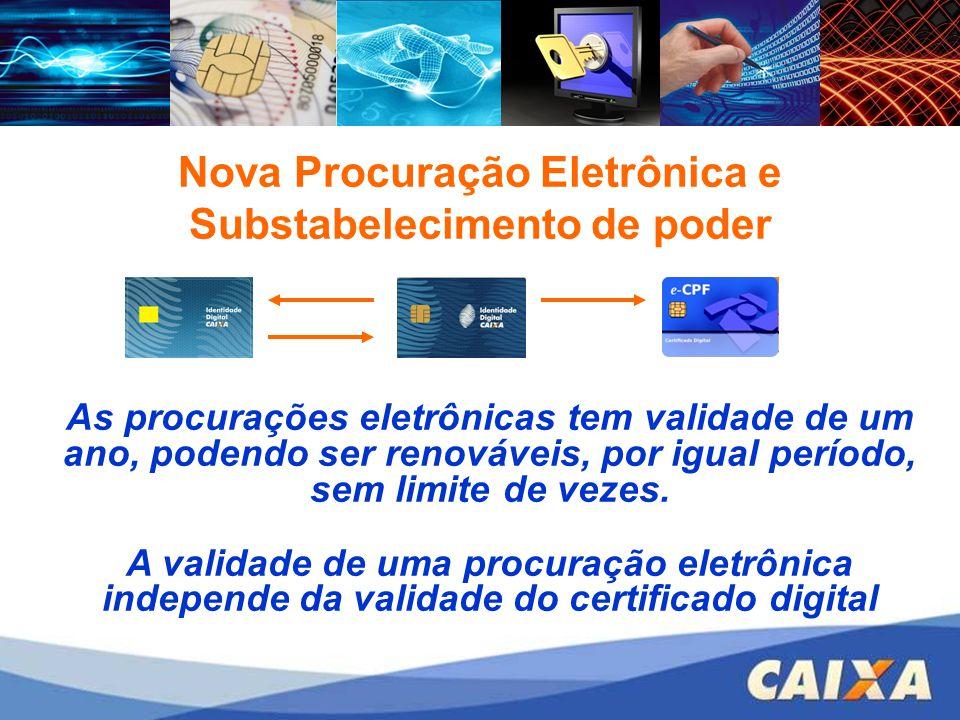 Nova Procuração Eletrônica As procurações eletrônicas tem validade de um ano, podendo ser renováveis, por igual período, sem limite de vezes. A valida