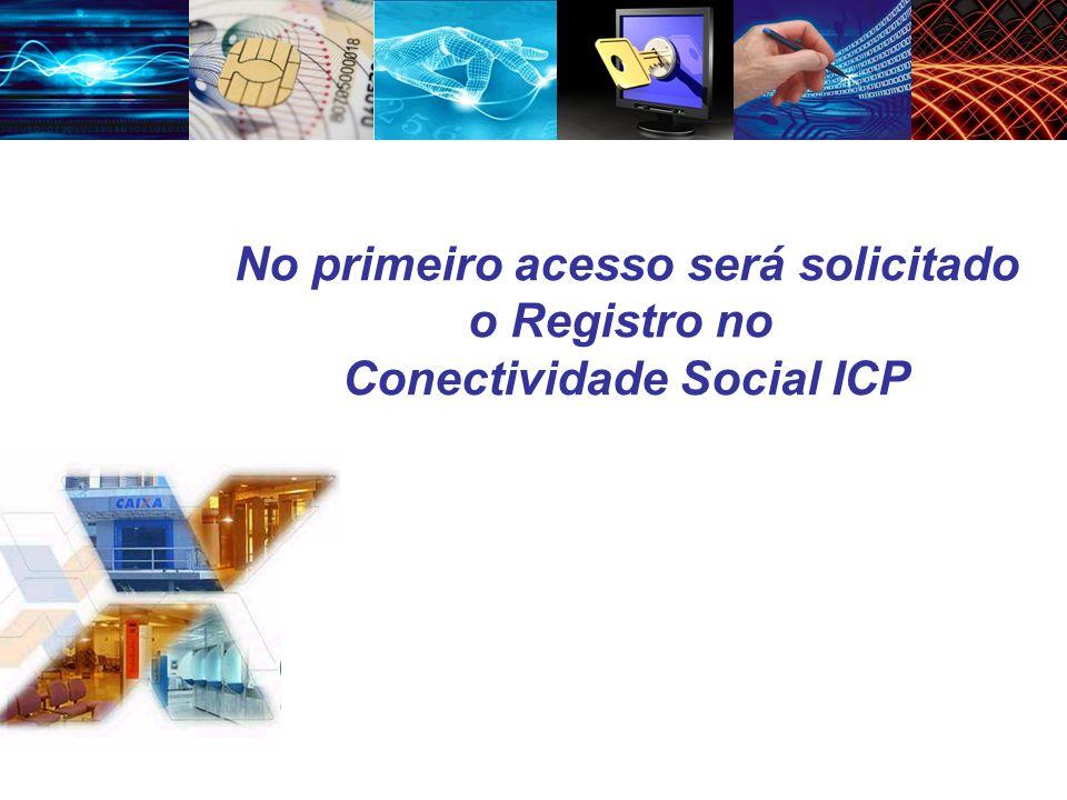 No primeiro acesso será solicitado o Registro no Conectividade Social ICP